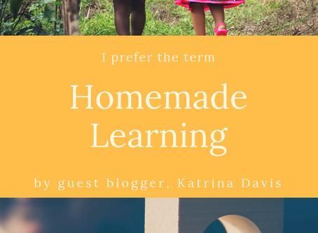 "I Prefer the Term ""Homemade Learning"""