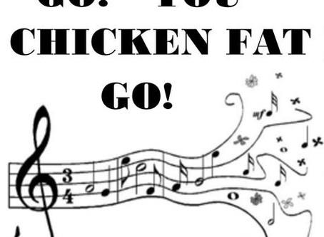 Go, You Chicken Fat, Go!