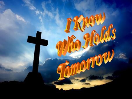 I Know Who Holds Tomorrow!