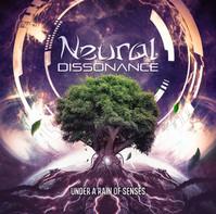 """NEURAL DISSONANCE """"UNDER A RAIN OS SENSES"""""""
