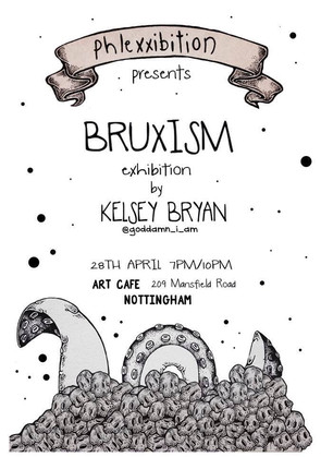 "BRUXISM"" Exibition by Kelsey Bryan, Art Cafe, Free Entry. [Phlexxibition 001]"