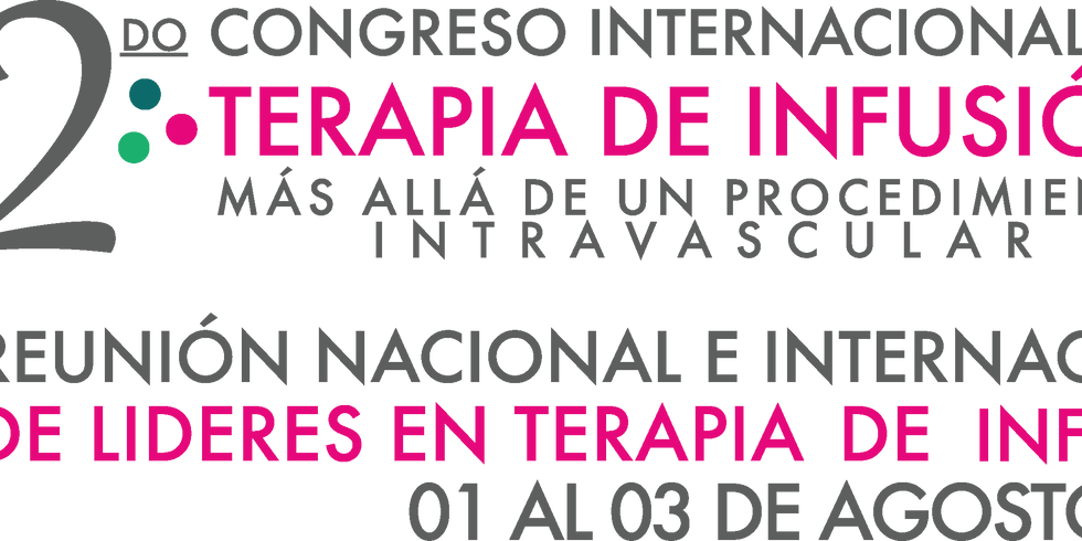 2DO. CONGRESO INTERNACIONAL DE INFUSIÓN Y 6TA. REUNIÓN NACIONAL DE LIDERES EN TERAPIA DE INFUSIÓN 2018