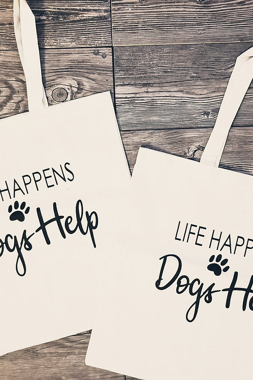 Life Happens Dogs Help Tote