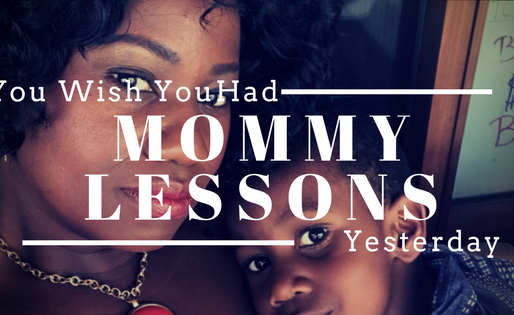 Mommy Lessons You Wish You Knew Yesterday