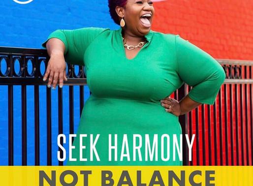 Seek Harmony Not Balance