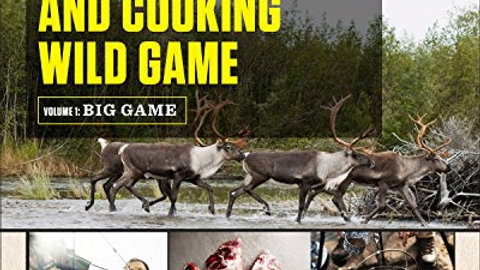 The Complete Guide to Hunting, Butchering & Cooking Wild Game -Small Game & Fowl