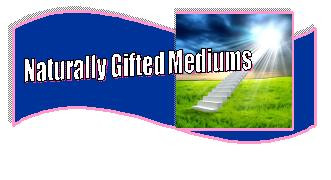 About Naturally gifted Mediums