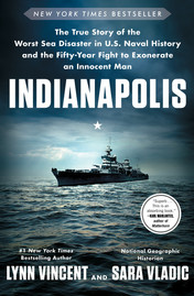 Indianapolis: The True Story of the Worst Sea Disaster in U.S. Naval History and the Fifty-Year Fight to Exonerate an Innocent Man - by Lynn Vincent & Sara Vladic