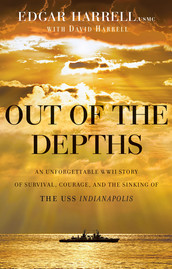 Out of the Depths: An Unforgettable WWII Story of Survival, Courage, and the Sinking of the USS Indianapolis - by Edgar Harrell, USMC