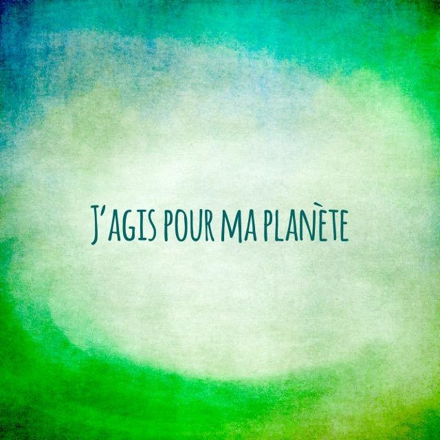 J'agis pour ma planète