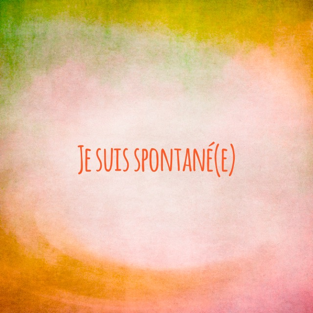 Je suis spontané(e)