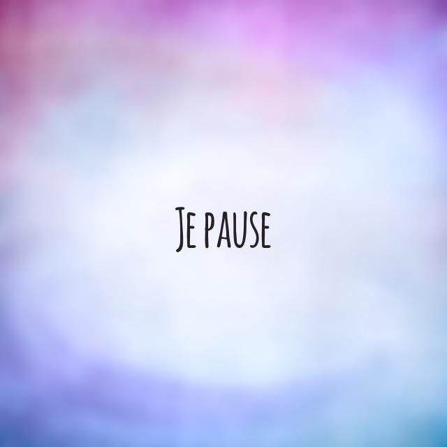 Je pause