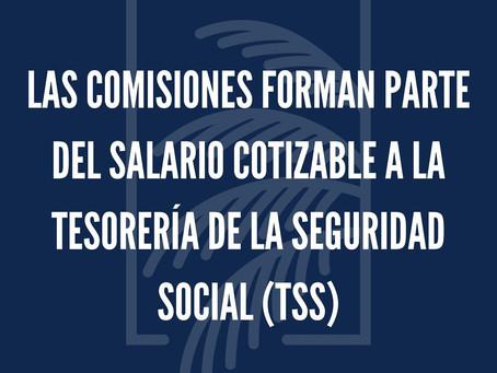 Las comisiones forman parte del salario cotizable en TSS