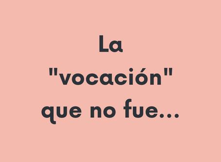 """La """"vocación"""" que no fue"""