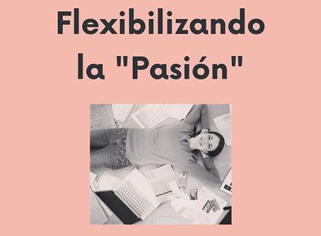 """Flexibilizando """"La Pasión"""""""
