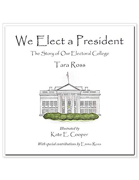 We Elect a President: The Story of Our Electoral College