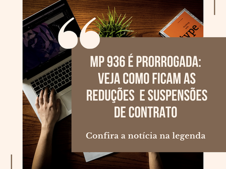 MP 936 é prorrogada: veja como ficam as reduções e suspensões de contrato!