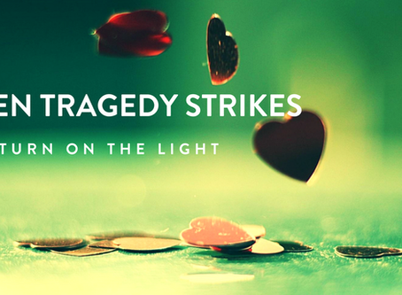When Tragedy Strikes, turn on the light.