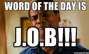 The Word Today is Job! J.O.B.