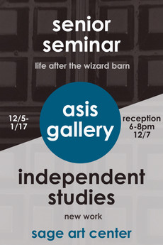 Opening Reception 6-8pm, Thursday, December 7th - Senior Seminar and Independent Studies