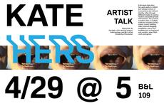 artist talk: kate hers, april 29th @ 5