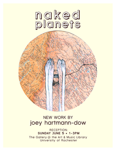 """naked planets"" by ur alum artist joey hartmann-dow // opening sunday, june 5th in the art & mus"