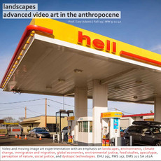 Fall 2019 Course Offering: Landscapes, Advanced Video Art in the Anthropocene