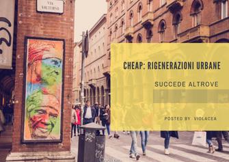 Cheap: rigenerazioni urbane