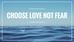 Choose Love, Not Fear
