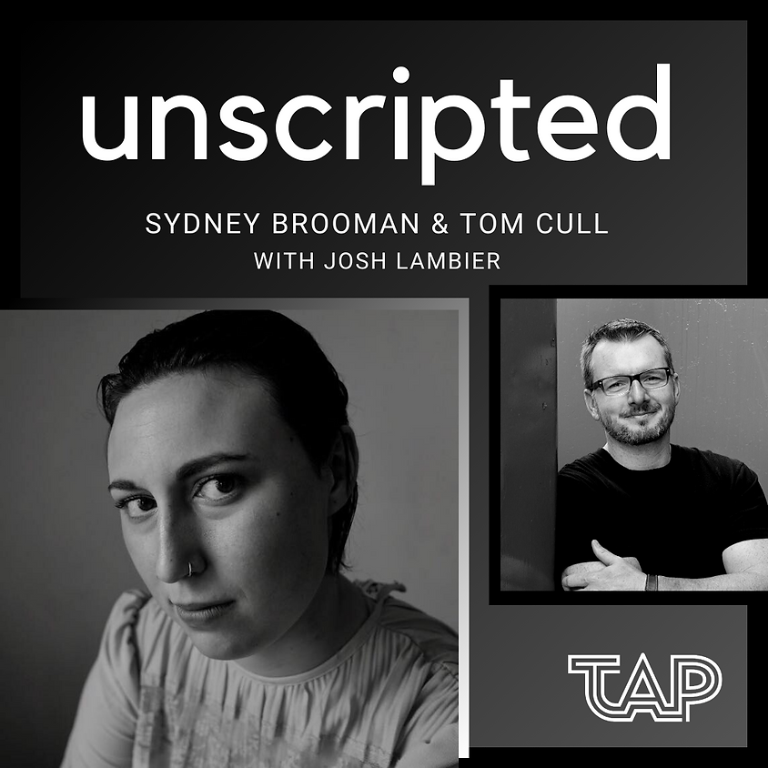 *POSTPONED* Unscripted ft. Sydney Brooman and Tom Cull