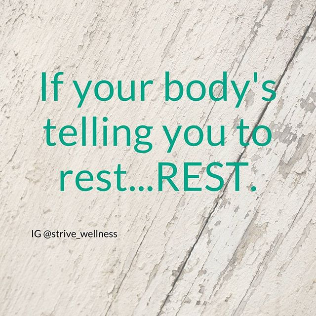 if you body is telling you to rest, rest! quote
