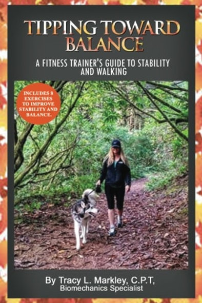 Tipping Toward Balance, A Fitness Trainer's Guide to Stability and Walking Book