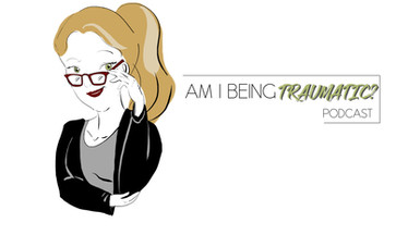 """""""Am I Being Traumatic"""" Podcast Cover"""