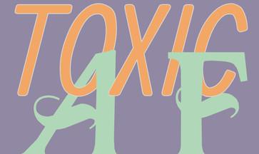 Toxic AF Draft 2