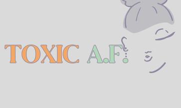 Toxic AF Draft 1