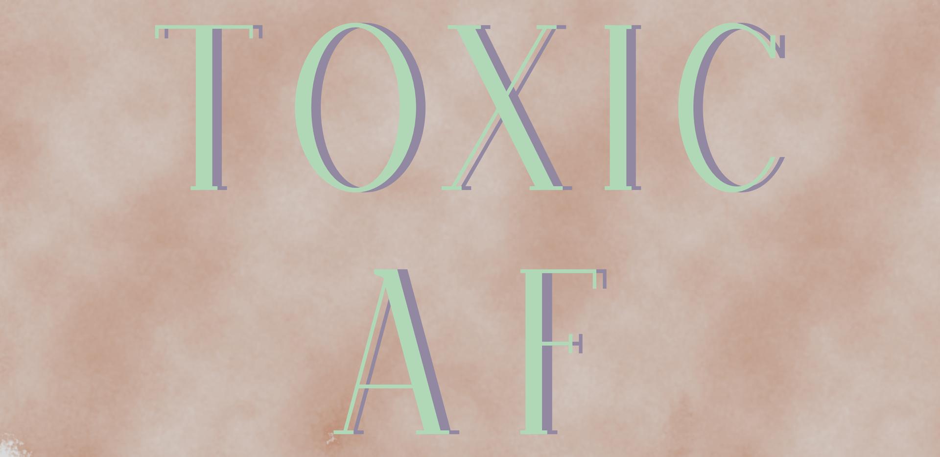 Toxic AF Final Version