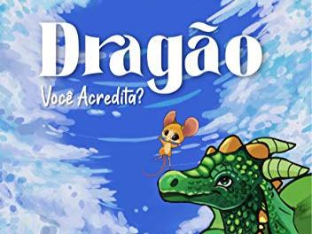 DICA DE LIVRO: Dragão, Você Acredita? de Zito Camillo