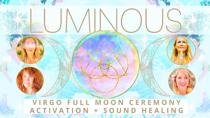 LUMINOUS VIRGO FULL MOON CEREMONY Activation + Sound Healing-LIVE + Online