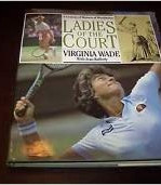 Ladies of the Court, with Virginia Wade, Pavilion Books, 1984