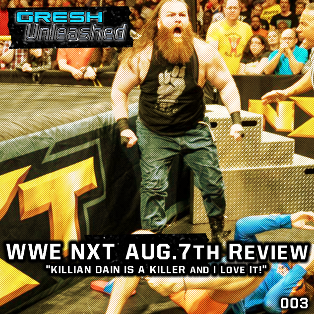 WWE NXT AUG.7TH REVIEW | GU 003