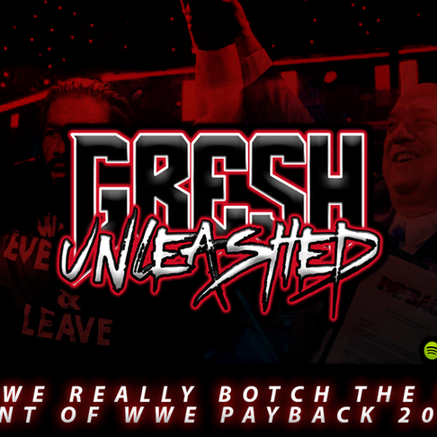 Gresh Unleashed Podcast: Did WWE Really Botch The Main Event of Payback? Plus NXT Super Tuesday