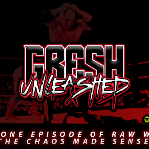Gresh Unleashed Podcast: That One RAW Where The Chaos Made Sense (Retro Review)