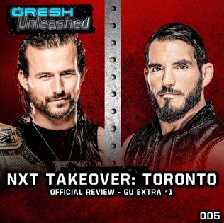 NXT TAKEOVER: TORONTO REVIEW   GU 005