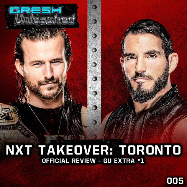 NXT TAKEOVER: TORONTO REVIEW | GU 005