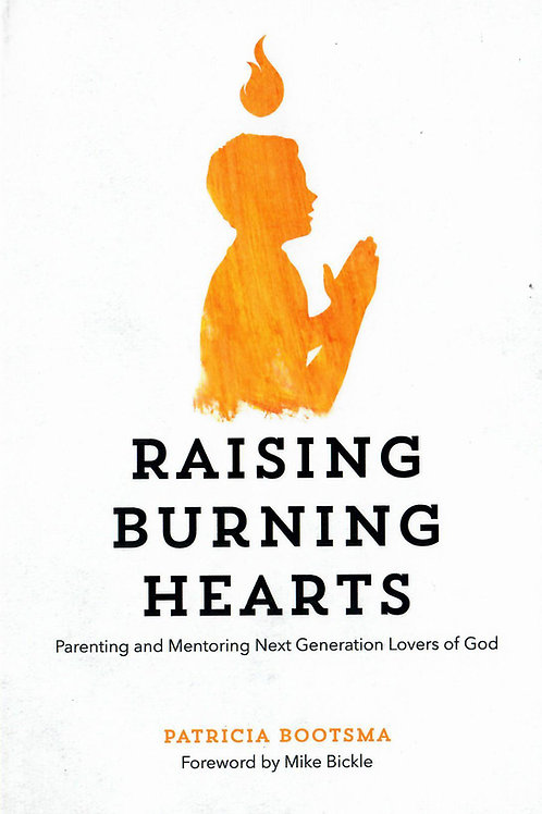 Raising burning Hearts - Patricia Bootsma
