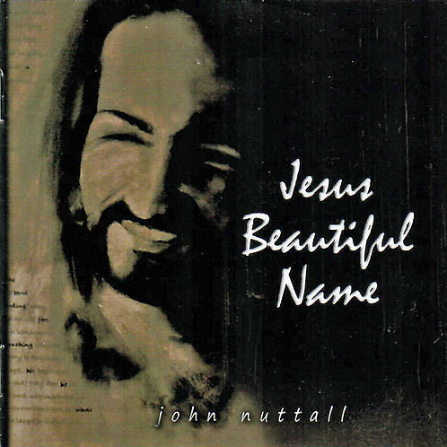 Jesus' beautiful Name - John Nuttall