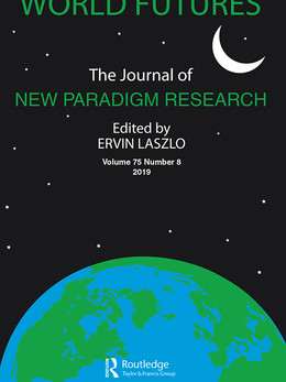World Futures - The Journal of New Paradigm ResearchISSN: 0260-4027 (Print) 1556-1844 (Online)