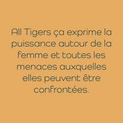 All Tigers ça exprime la puissance autour de la femme