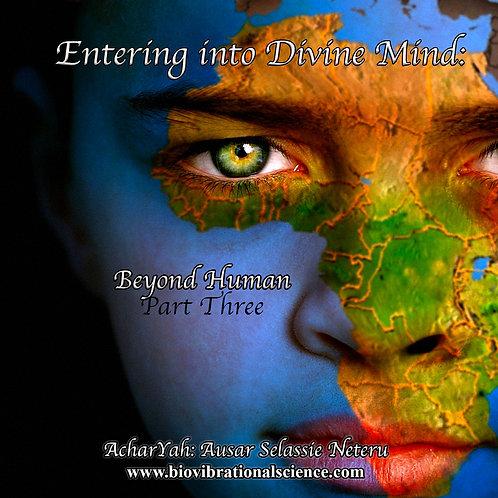 Entering into Divine Mind Part 3: Beyond Human MP3