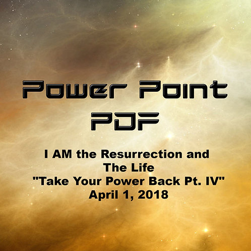 I AM the Resurrection and the Life (Take Your Power Back IV)